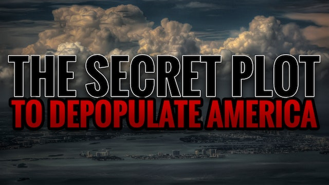 The SECRET Plot to Depopulate America