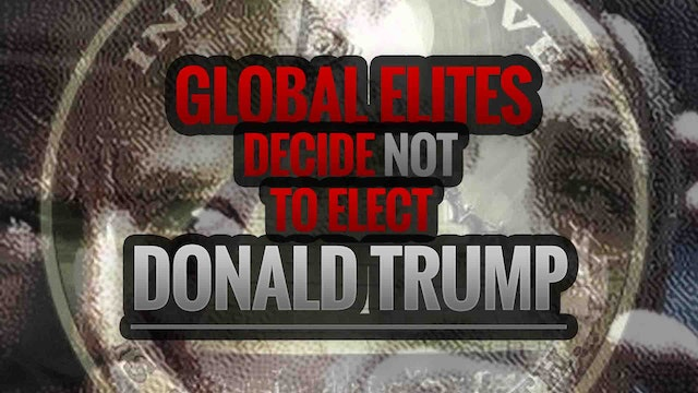Global Elites Decide NOT to Elect Don...
