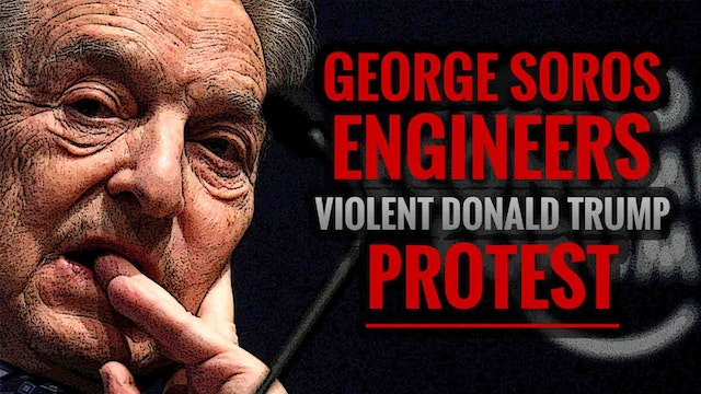 George Soros Engineers Violent Donald...