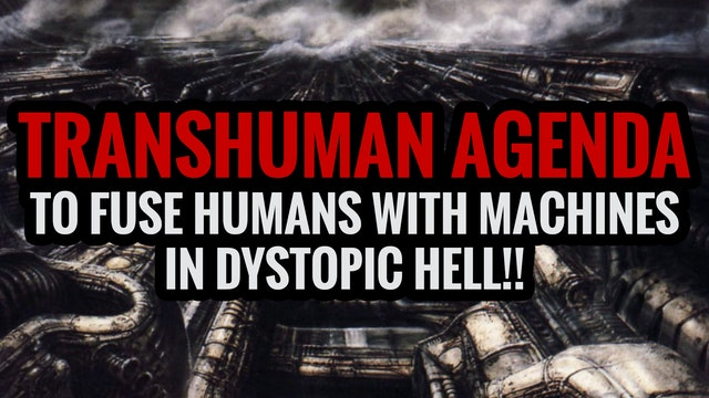 TRANSHUMAN AGENDA TO FUSE HUMANS WITH...