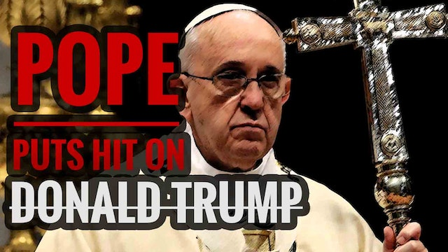 Pope puts a Hit on Donald Trump