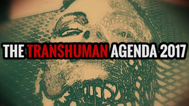 THE TRANSHUMAN AGENDA 2017