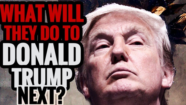 What Will They Do to Donald Trump Next?