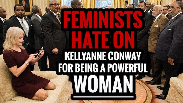 Feminists HATE on Kellyanne Conway fo...