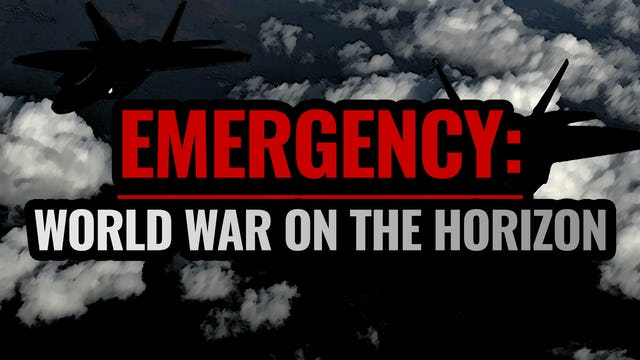 EMERGENCY: WORLD WAR IS ON THE HORIZON