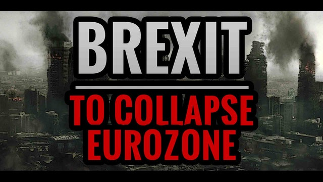 BREXIT to Collapse Eurozone (WARNING!!)