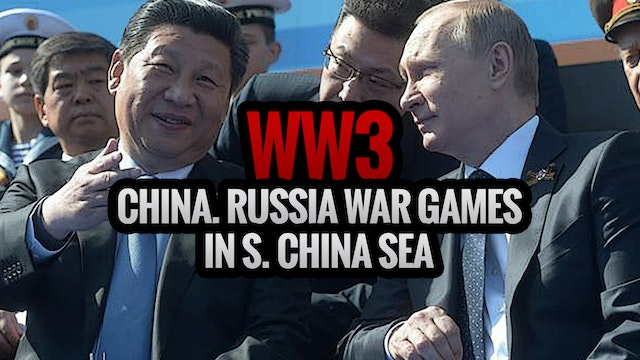 WW3- China, Russia War Games in S. Ch...