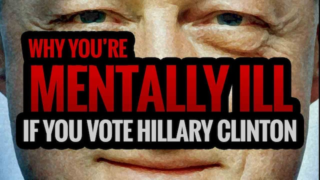 WHY YOU'RE MENTALLY ILL IF YOU VOTE H...