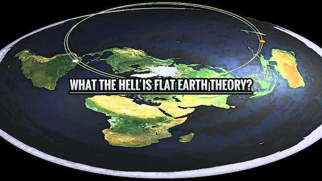 What the HELL is Flat Earth Theory?