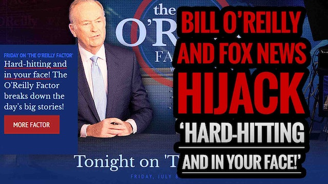 Bill O'Reilly and FOX News Hijack 'Hard-hitting and in your face!'