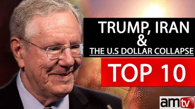 STEVE FORBES - TRUMP, IRAN & THE U.S. DOLLAR COLLAPSE | AMTV TOP 10 VIDEOS