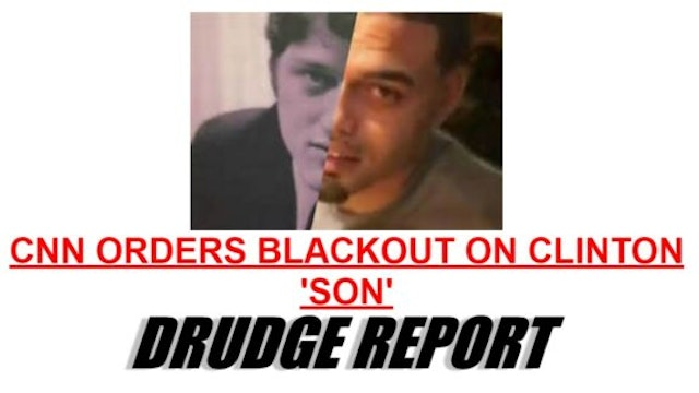 CNN ORDERS BLACKOUT ON CLINTON 'SON' ...