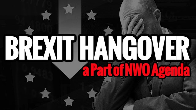Brexit Hangover a Part of NWO Agenda