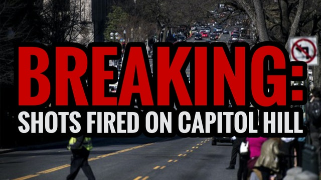 BREAKING: SHOTS FIRED ON CAPITOL HILL