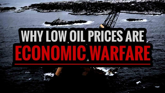 Why Low Oil Prices are Economic Warfare