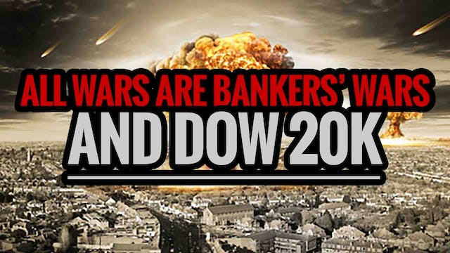 All Wars are Bankers' Wars and DOW 20k