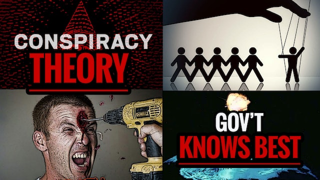 CONSPIRACY THEORY: The Gov't Knows Best