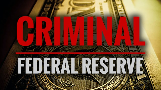 Why The Federal Reserve is a Criminal...