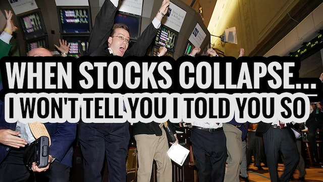 WHEN STOCKS COLLAPSE... I WON'T TELL ...