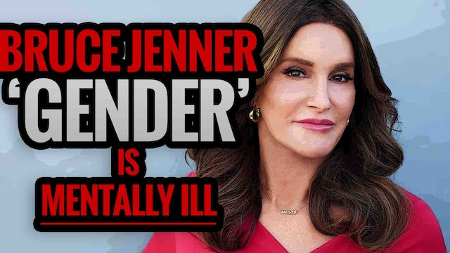 Bruce Jenner 'Gender' is Mentally Ill