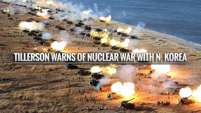 TILLERSON WARNS OF NUCLEAR WAR WITH N...