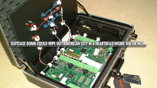 SUITCASE BOMB COULD WIPE OUT AMERICAN CITY IN A HEARTBEAT%21 INSIDE JOB OR NOT