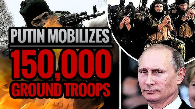 Putin Mobilizes 150,000 Ground Troops