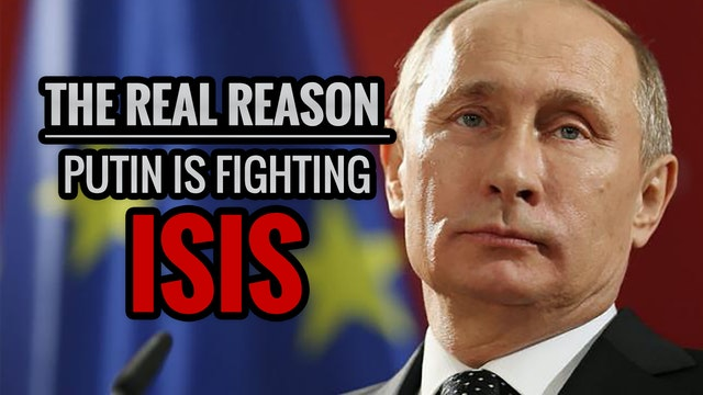 The Real Reason Putin is Fighting ISIS