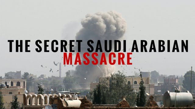 The Secret Saudi Arabian Massacre