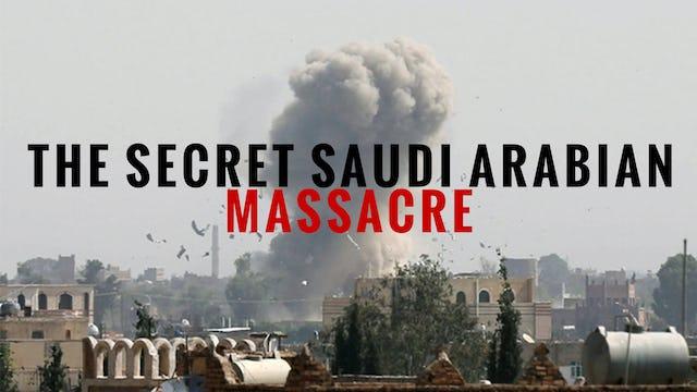 The Secret Saudi Arabian Massacre
