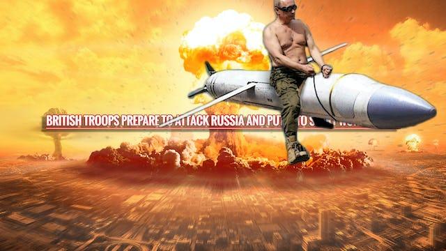 FRONTLINE... BRITISH TROOPS PREPARE TO ATTACK RUSSIA AND PUTIN TO START WORLD WAR 3