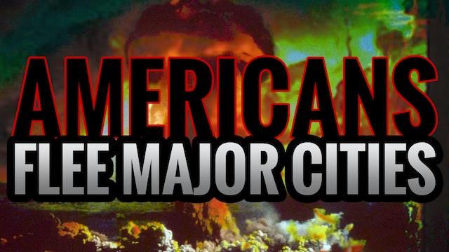 AMERICANS FLEE MAJOR CITIES TO ESCAPE...