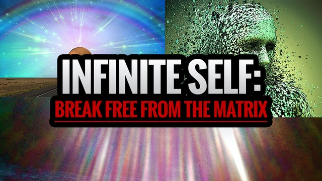 INFINITE SELF: Break Free from the Matrix
