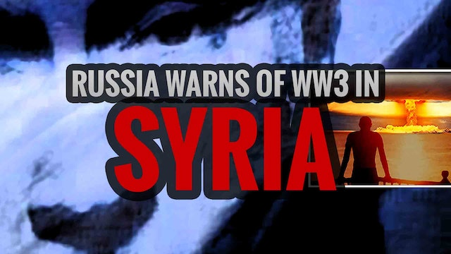 Russia Warns of WW3 in Syria