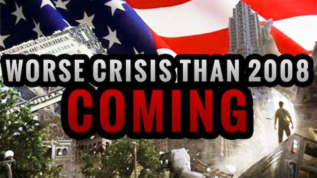 Worse Crisis than 2008 Coming