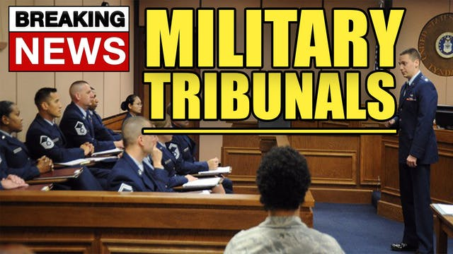 MILITARY TRIBUNALS COMING TO TRAITOR ...