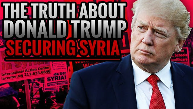 The TRUTH About Donald Trump Securing Syria