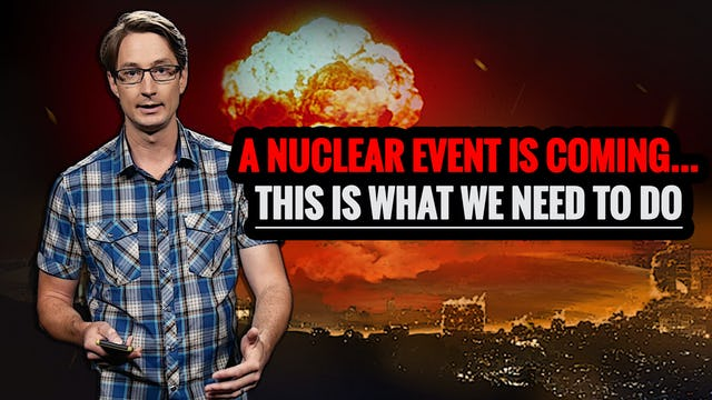 A NUCLEAR EVENT IS COMING... THIS IS WHAT WE NEED TO DO