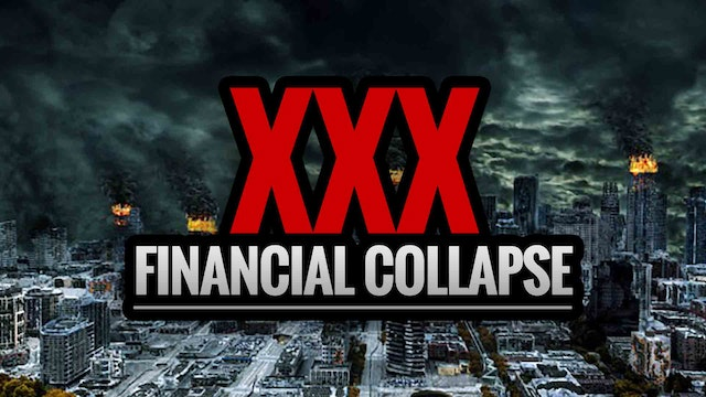 XXX Hardcore Financial Collapse Coming
