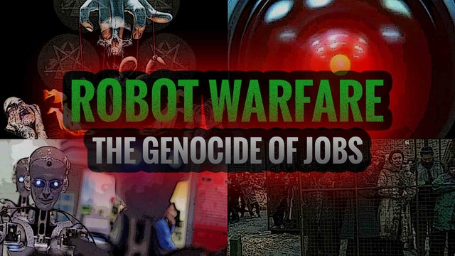 Robot Warfare: The Genocide of Jobs