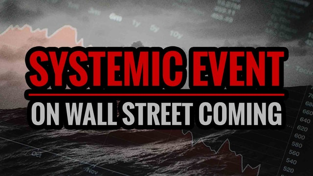 Systemic Event on Wall Street Coming