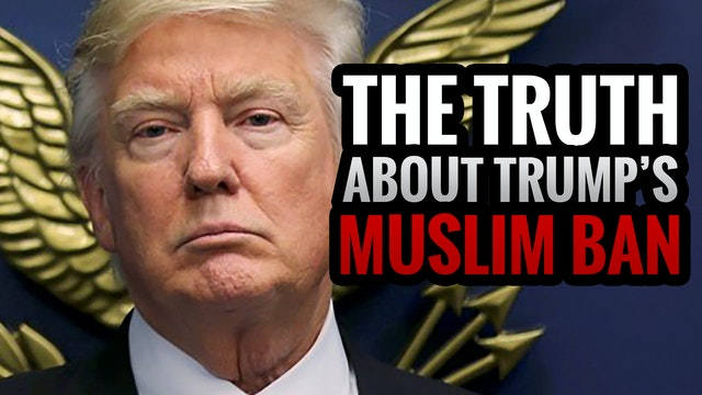 The TRUTH About Trump's Muslim Ban