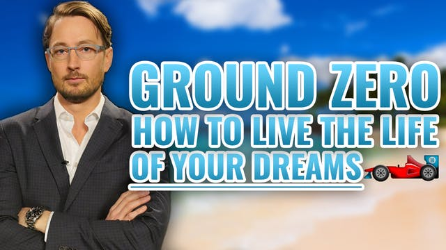 GROUND ZERO: How to Live the Life of Your Dreams