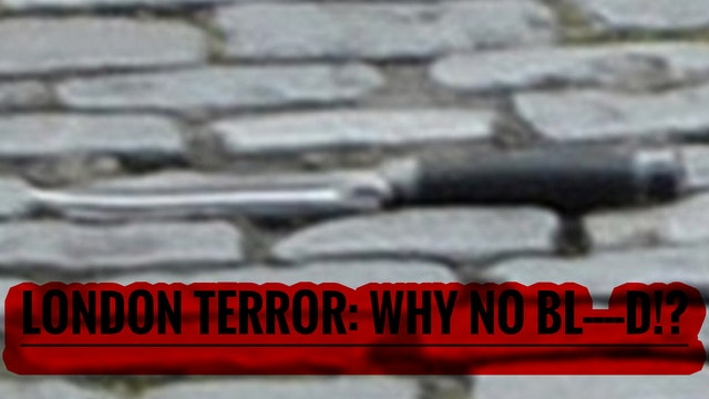 LONDON TERROR: WHY NO BL----D ON THE ...