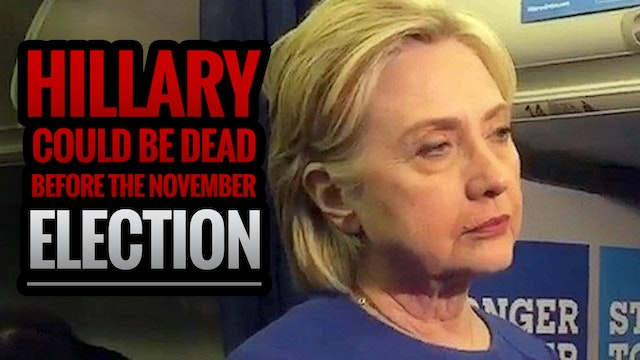 Hillary Could Be DEAD Before the Nove...