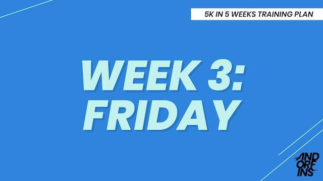 WEEK 3: FRIDAY