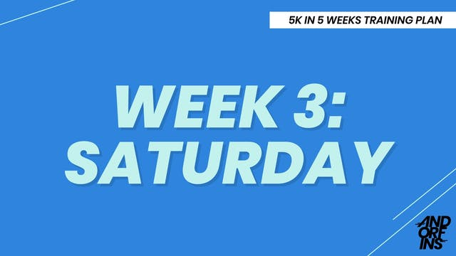 WEEK 3: SATURDAY