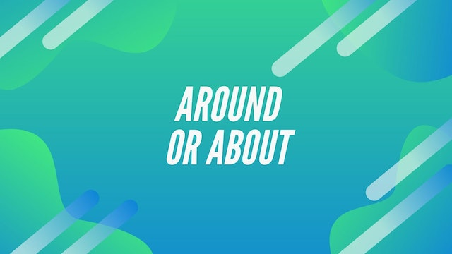 Around or About