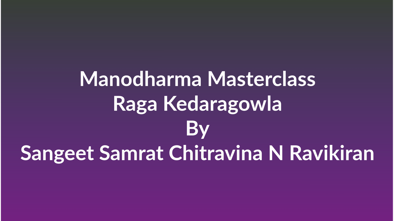 Learn how to Sing Raga Kedaragowla