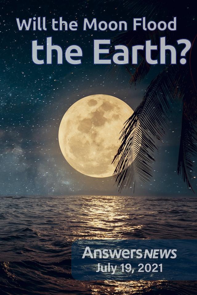 7/19 - Will the Moon Flood the Earth?
